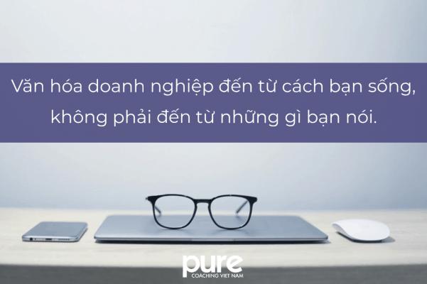 Văn hoá doanh nghiệp đến từ cách bạn sống, không phải đến từ những gì bạn nói